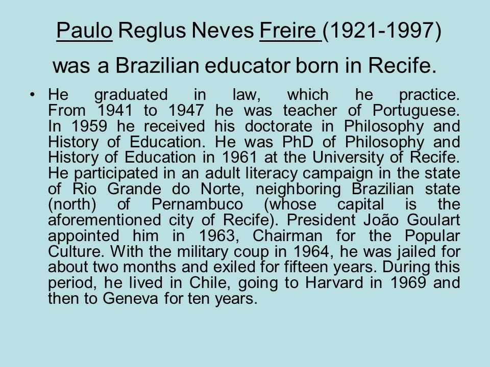Paulo Reglus Neves Freire (1921-1997) was a Brazilian educator born in Recife.
