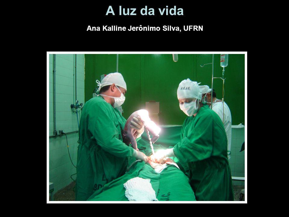 A luz da vida Ana Kalline Jerônimo Silva, UFRN