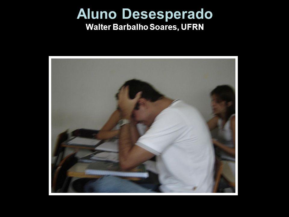 Aluno Desesperado Walter Barbalho Soares, UFRN