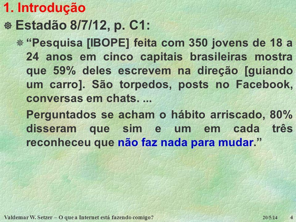 1. Introdução Estadão 8/7/12, p. C1: