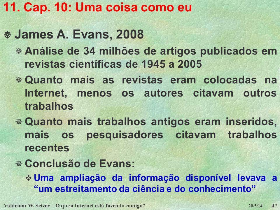 11. Cap. 10: Uma coisa como eu James A. Evans, 2008