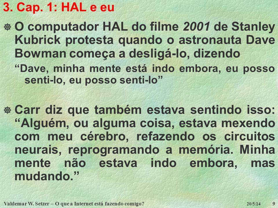3. Cap. 1: HAL e eu O computador HAL do filme 2001 de Stanley Kubrick protesta quando o astronauta Dave Bowman começa a desligá-lo, dizendo.