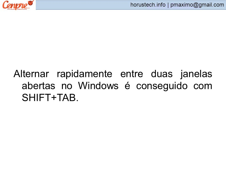 Alternar rapidamente entre duas janelas abertas no Windows é conseguido com SHIFT+TAB.