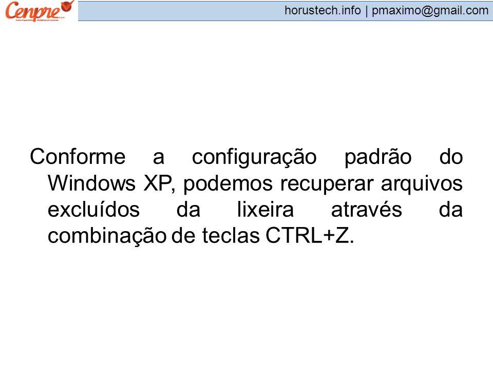 Conforme a configuração padrão do Windows XP, podemos recuperar arquivos excluídos da lixeira através da combinação de teclas CTRL+Z.