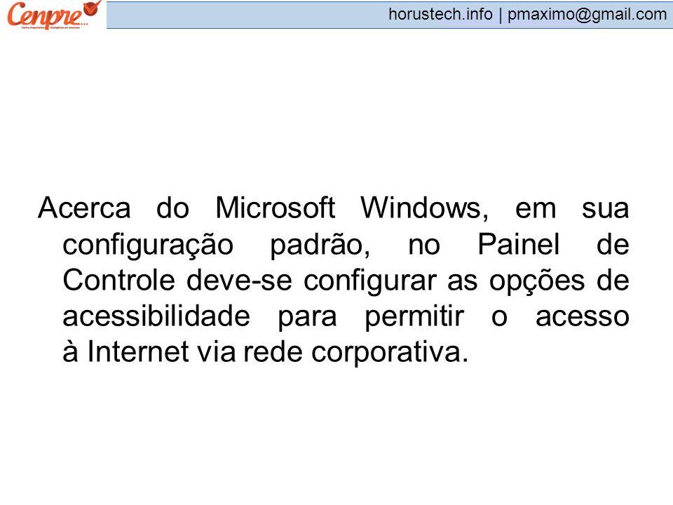 Acerca do Microsoft Windows, em sua configuração padrão, no Painel de Controle deve-se configurar as opções de acessibilidade para permitir o acesso à Internet via rede corporativa.