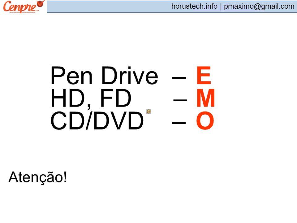 Pen Drive – E HD, FD – M CD/DVD – O Atenção!