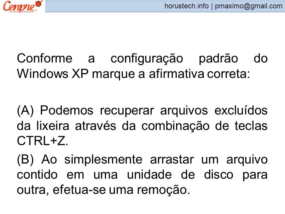 Conforme a configuração padrão do Windows XP marque a afirmativa correta: