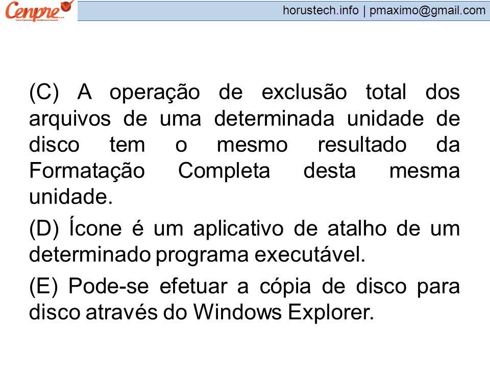 (C) A operação de exclusão total dos arquivos de uma determinada unidade de disco tem o mesmo resultado da Formatação Completa desta mesma unidade.