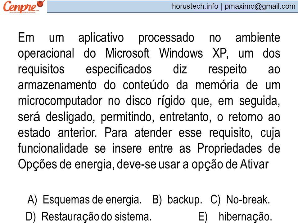 Em um aplicativo processado no ambiente operacional do Microsoft Windows XP, um dos requisitos especificados diz respeito ao armazenamento do conteúdo da memória de um microcomputador no disco rígido que, em seguida, será desligado, permitindo, entretanto, o retorno ao estado anterior. Para atender esse requisito, cuja funcionalidade se insere entre as Propriedades de Opções de energia, deve-se usar a opção de Ativar