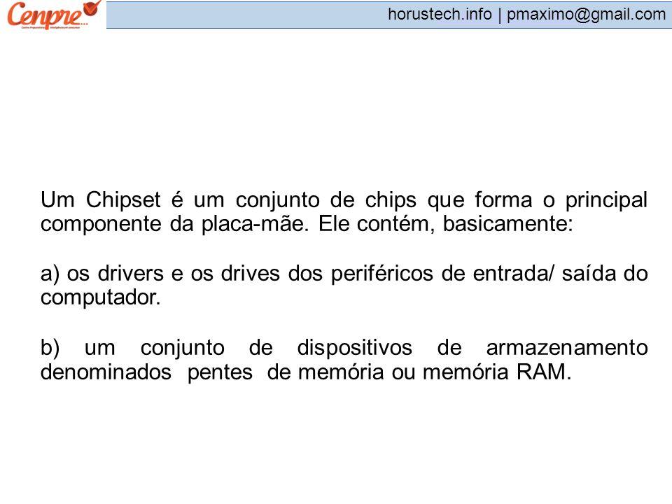 Um Chipset é um conjunto de chips que forma o principal componente da placa-mãe. Ele contém, basicamente: