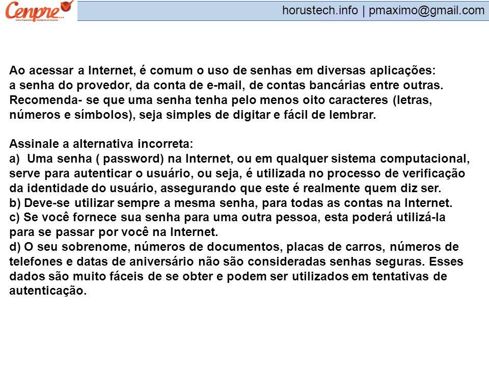 Ao acessar a Internet, é comum o uso de senhas em diversas aplicações: