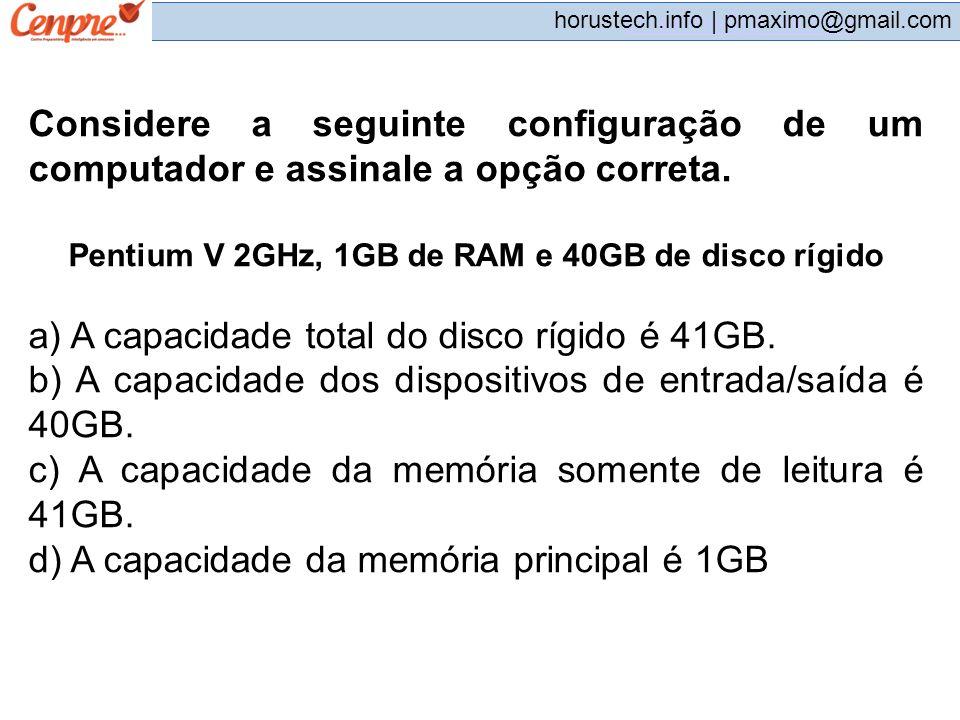 Pentium V 2GHz, 1GB de RAM e 40GB de disco rígido