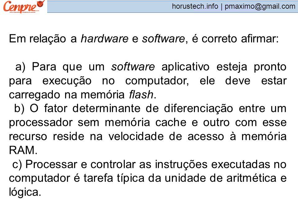 Em relação a hardware e software, é correto afirmar: