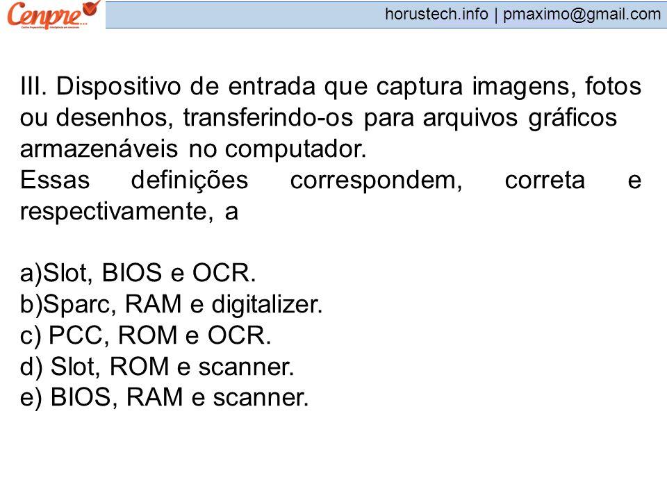 III. Dispositivo de entrada que captura imagens, fotos ou desenhos, transferindo-os para arquivos gráficos