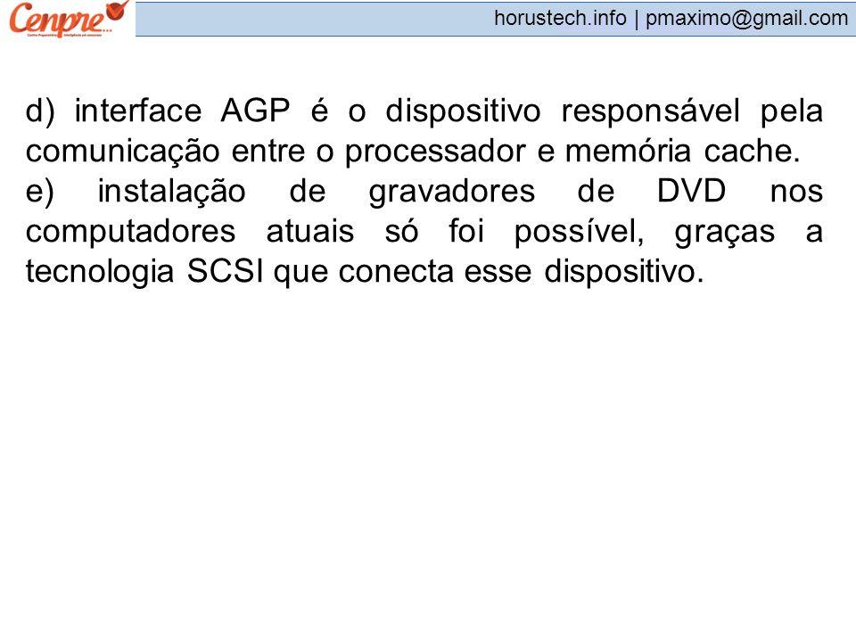 d) interface AGP é o dispositivo responsável pela comunicação entre o processador e memória cache.