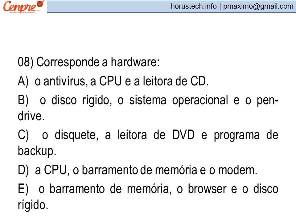 08) Corresponde a hardware: A) o antivírus, a CPU e a leitora de CD.