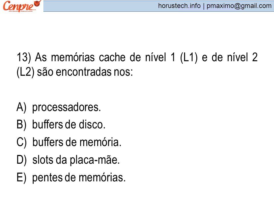 13) As memórias cache de nível 1 (L1) e de nível 2 (L2) são encontradas nos: