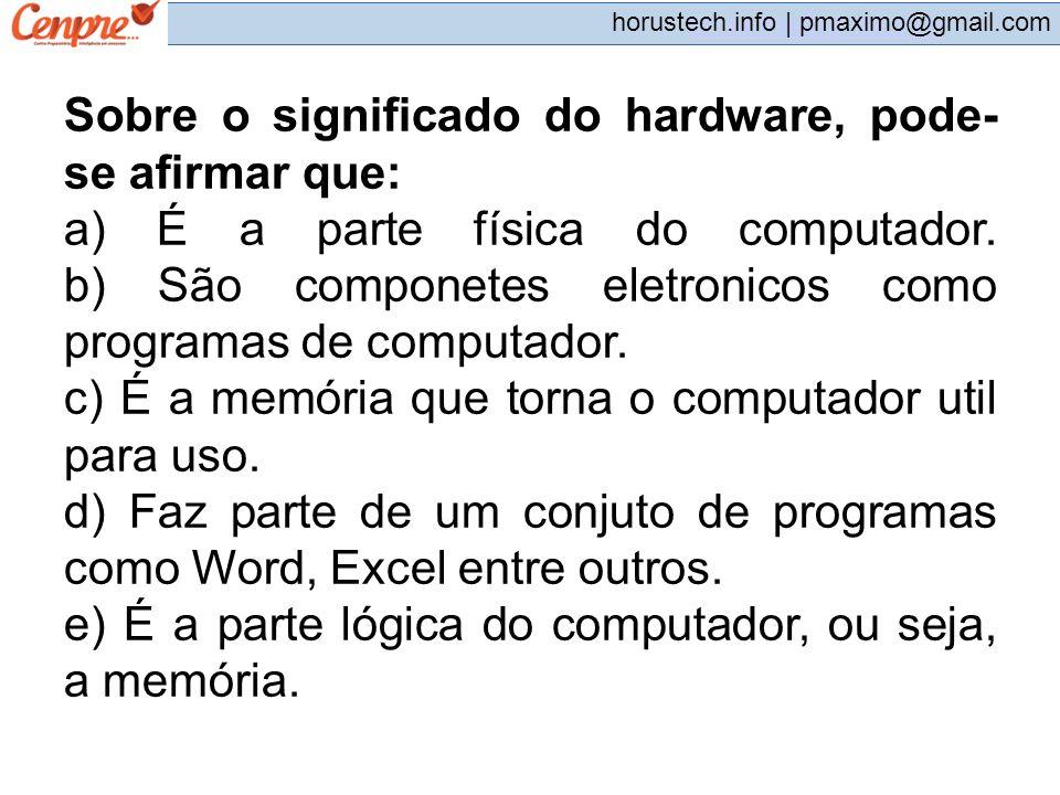 Sobre o significado do hardware, pode-se afirmar que: