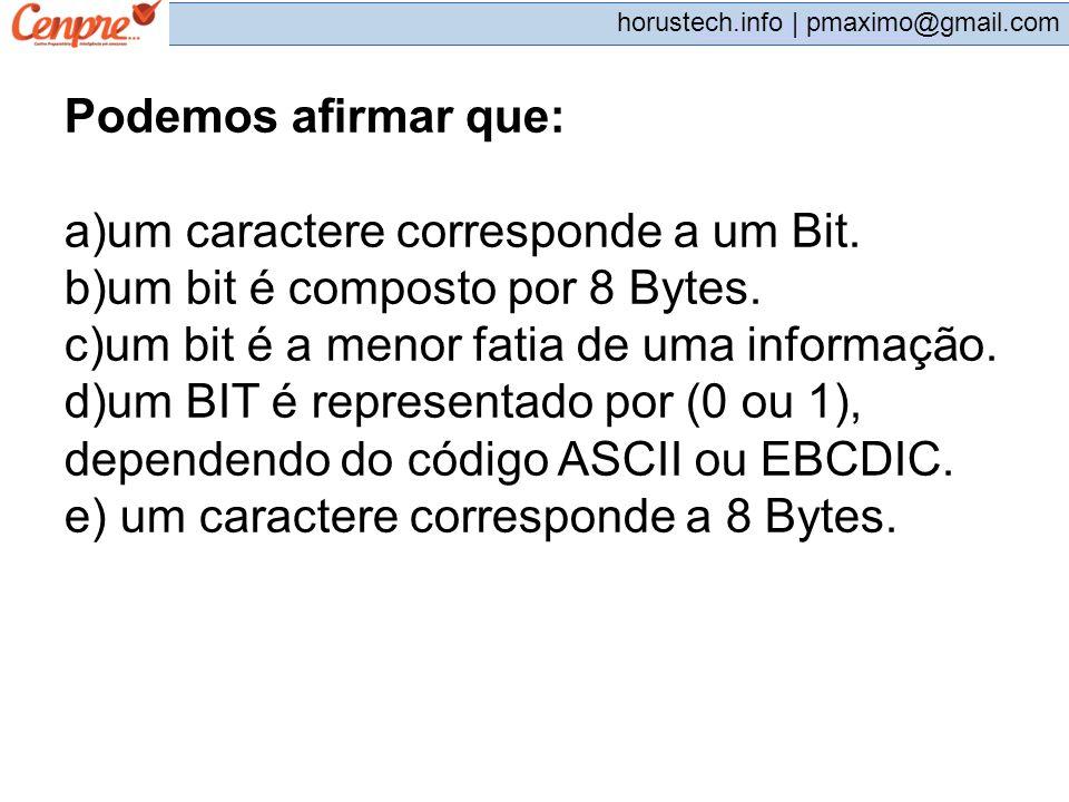 um caractere corresponde a um Bit. um bit é composto por 8 Bytes.