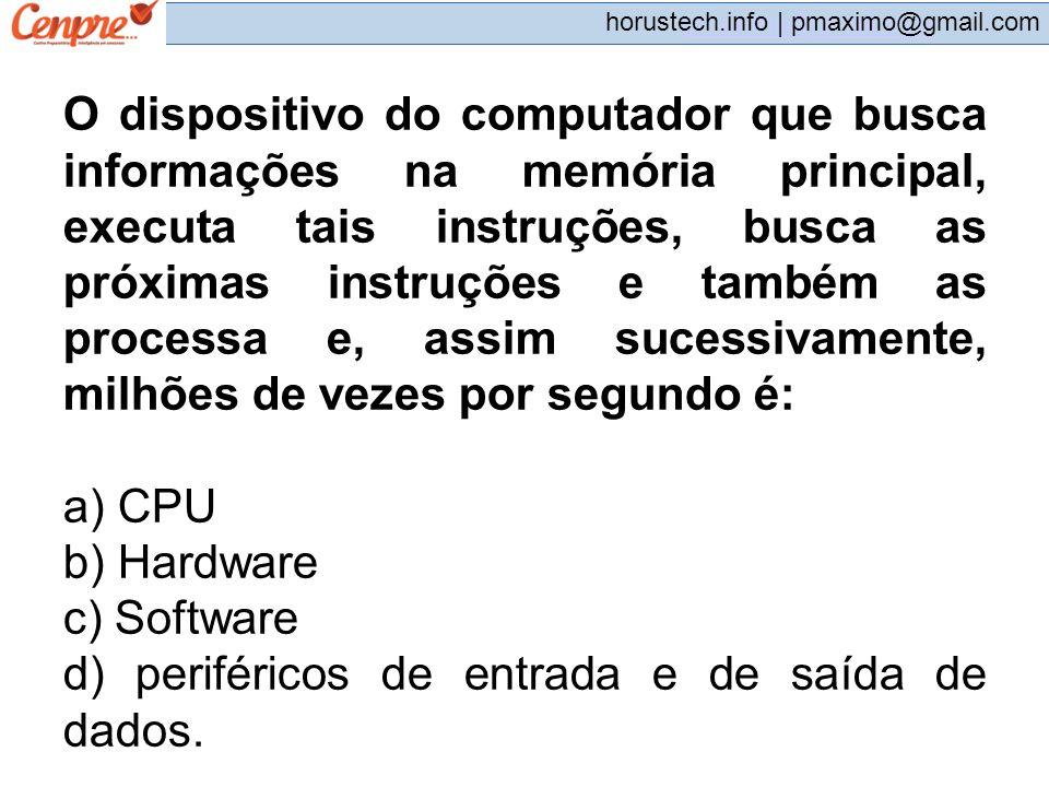 d) periféricos de entrada e de saída de dados.