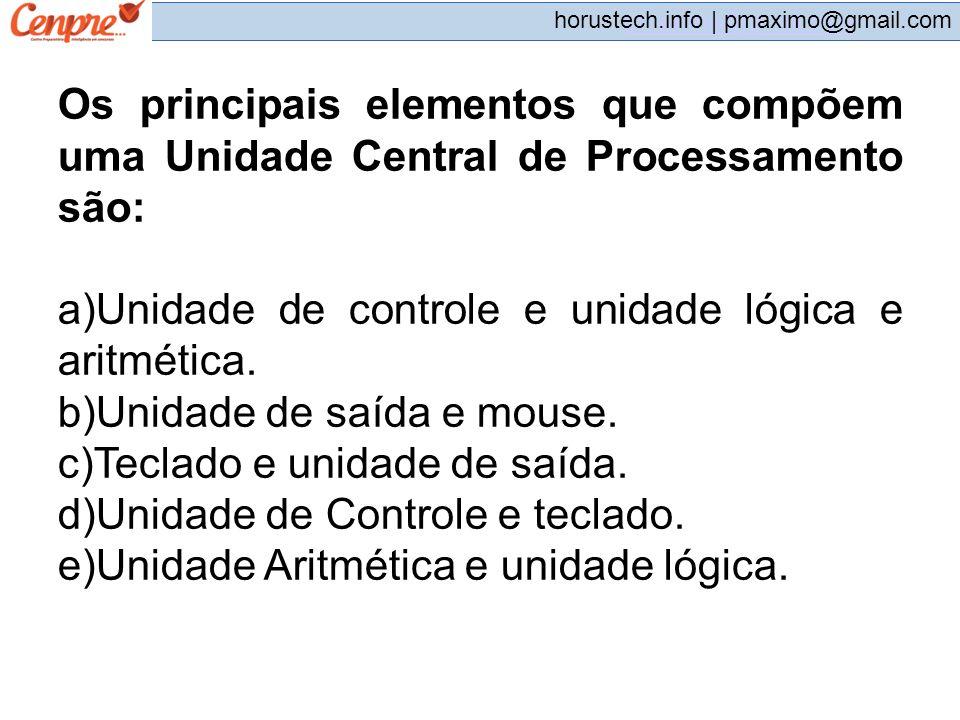 Unidade de controle e unidade lógica e aritmética.