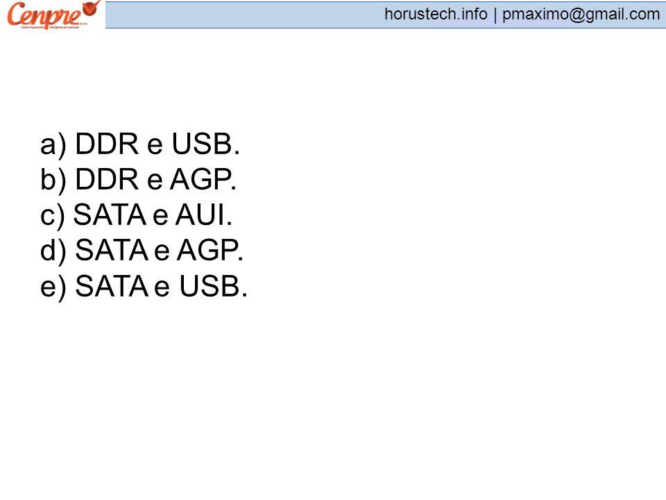 a) DDR e USB. b) DDR e AGP. c) SATA e AUI. d) SATA e AGP.