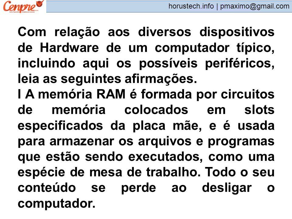Com relação aos diversos dispositivos de Hardware de um computador típico, incluindo aqui os possíveis periféricos, leia as seguintes afirmações.