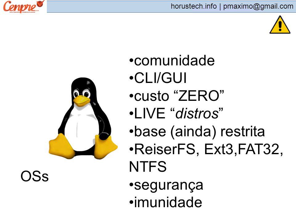 comunidade CLI/GUI. custo ZERO LIVE distros base (ainda) restrita. ReiserFS, Ext3,FAT32, NTFS.