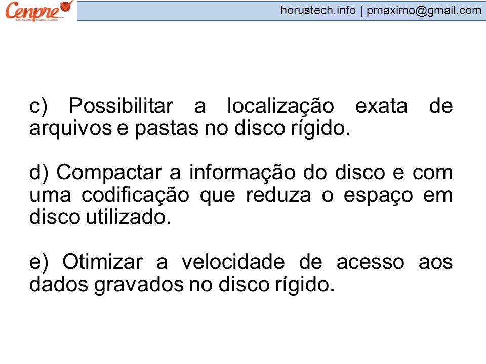 c) Possibilitar a localização exata de arquivos e pastas no disco rígido.