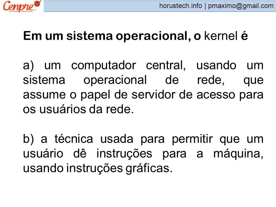 Em um sistema operacional, o kernel é