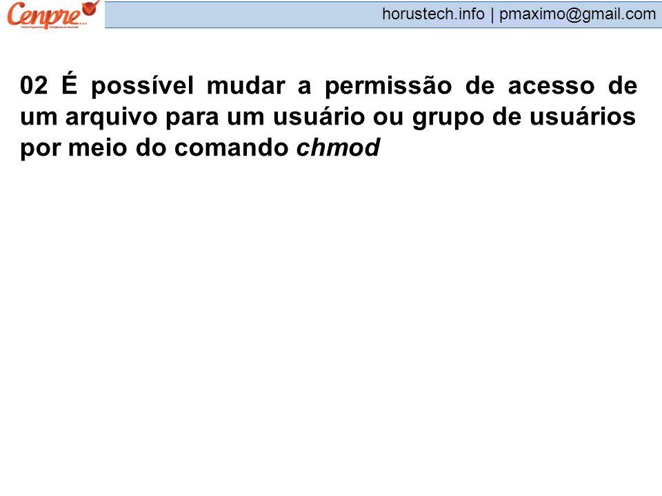 02 É possível mudar a permissão de acesso de um arquivo para um usuário ou grupo de usuários por meio do comando chmod