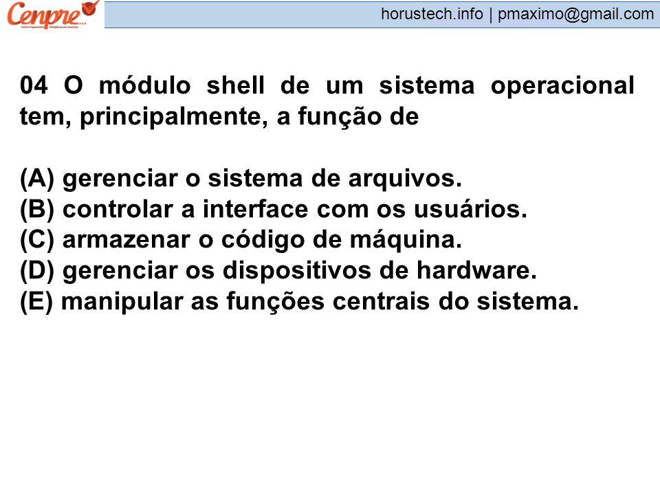 04 O módulo shell de um sistema operacional tem, principalmente, a função de