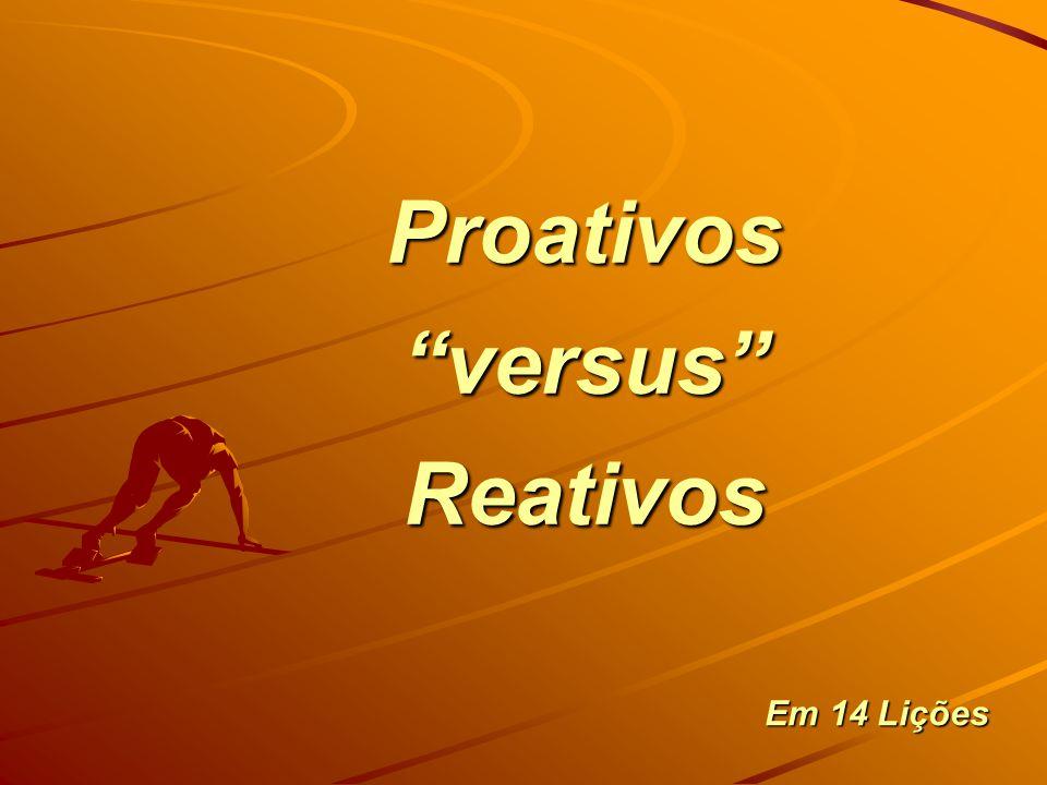 Proativos versus Reativos