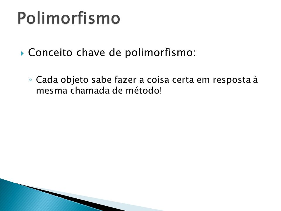 Polimorfismo Conceito chave de polimorfismo: