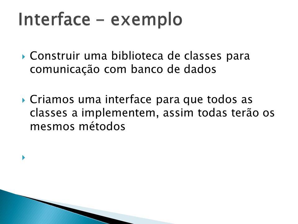 Interface - exemplo Construir uma biblioteca de classes para comunicação com banco de dados.