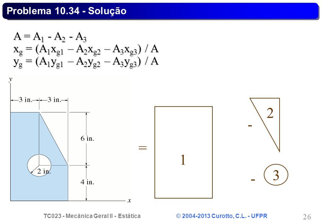 2 - = 1 3 - A = A1 - A2 - A3 xg = (A1xg1 – A2xg2 – A3xg3) / A