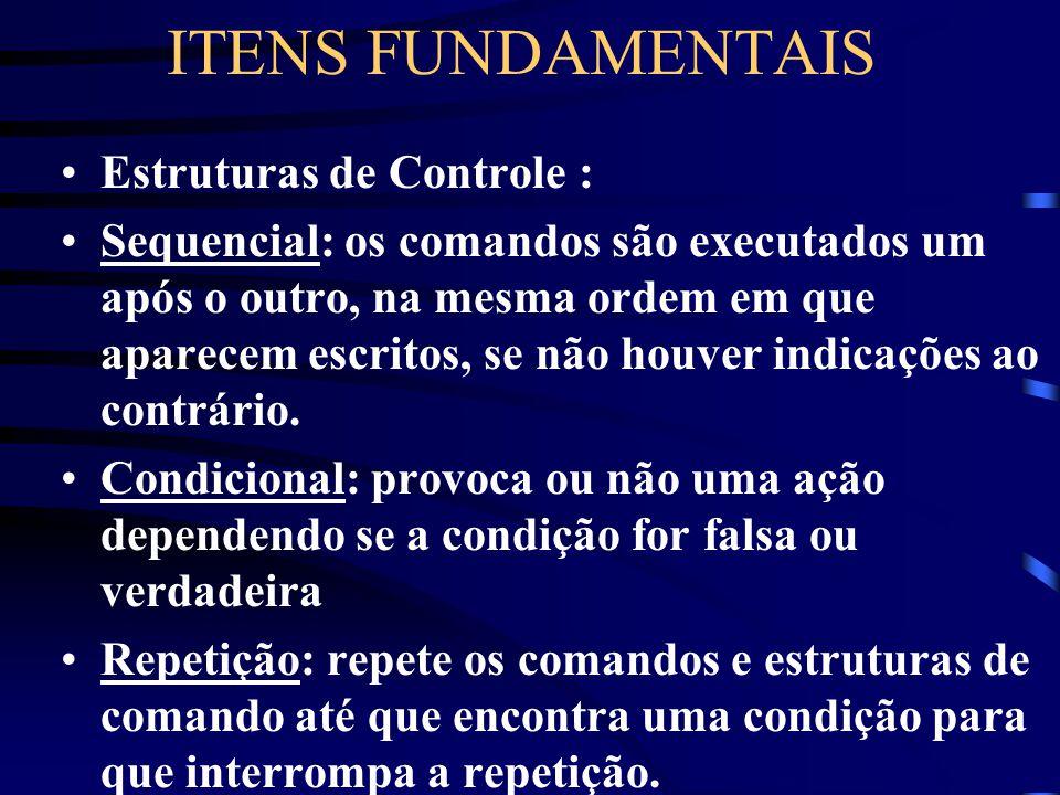 ITENS FUNDAMENTAIS Estruturas de Controle :