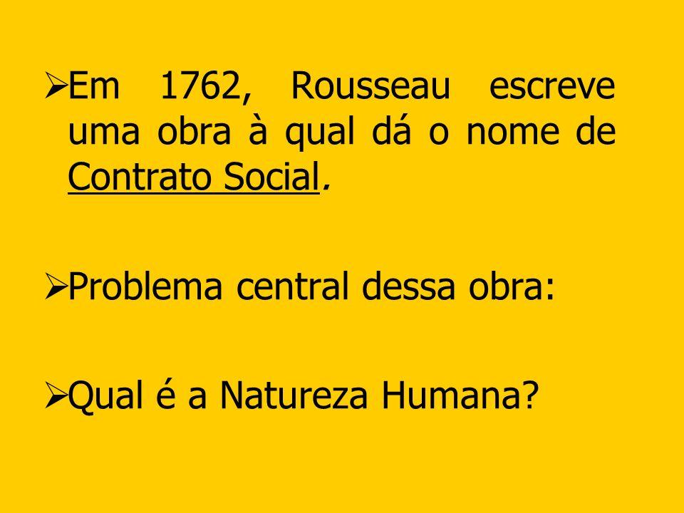 Em 1762, Rousseau escreve uma obra à qual dá o nome de Contrato Social.