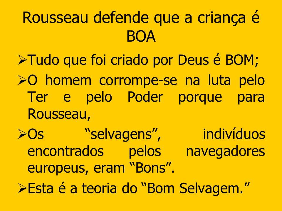 Rousseau defende que a criança é BOA