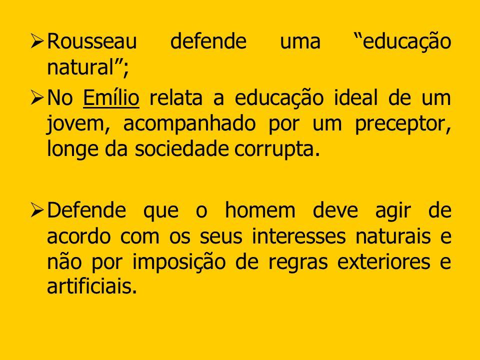 Rousseau defende uma educação natural ;