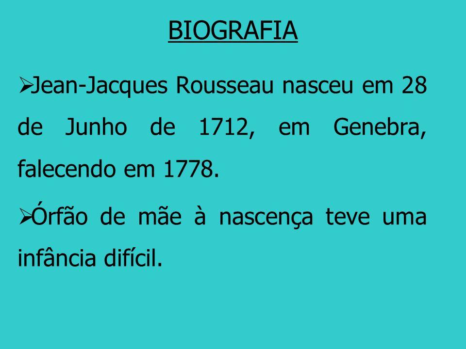 BIOGRAFIA Jean-Jacques Rousseau nasceu em 28 de Junho de 1712, em Genebra, falecendo em 1778.