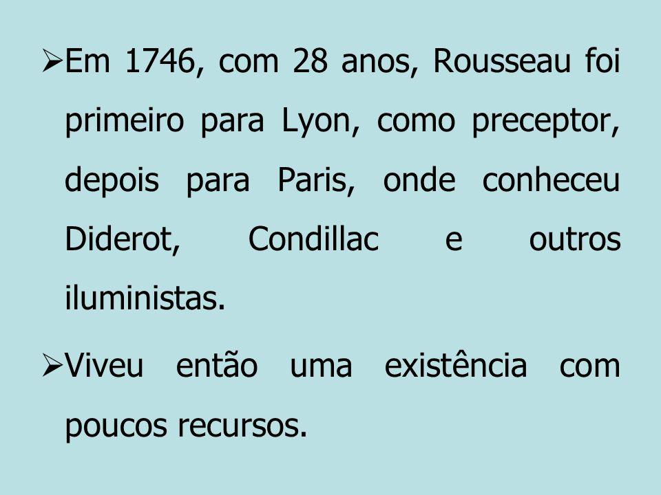 Em 1746, com 28 anos, Rousseau foi primeiro para Lyon, como preceptor, depois para Paris, onde conheceu Diderot, Condillac e outros iluministas.
