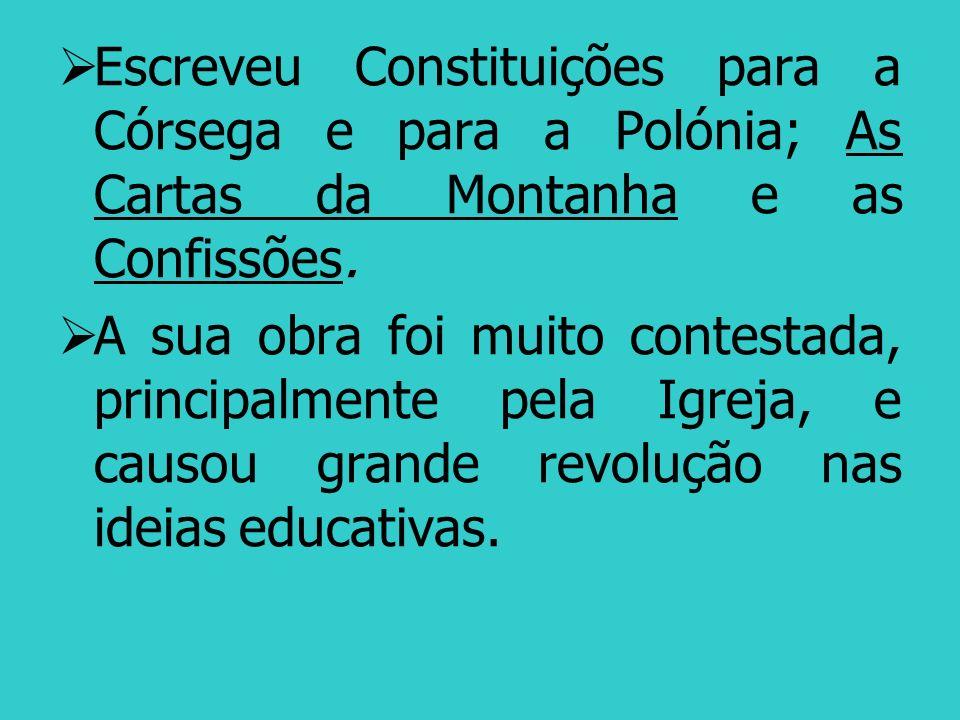 Escreveu Constituições para a Córsega e para a Polónia; As Cartas da Montanha e as Confissões.