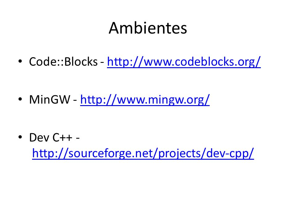 Ambientes Code::Blocks - http://www.codeblocks.org/
