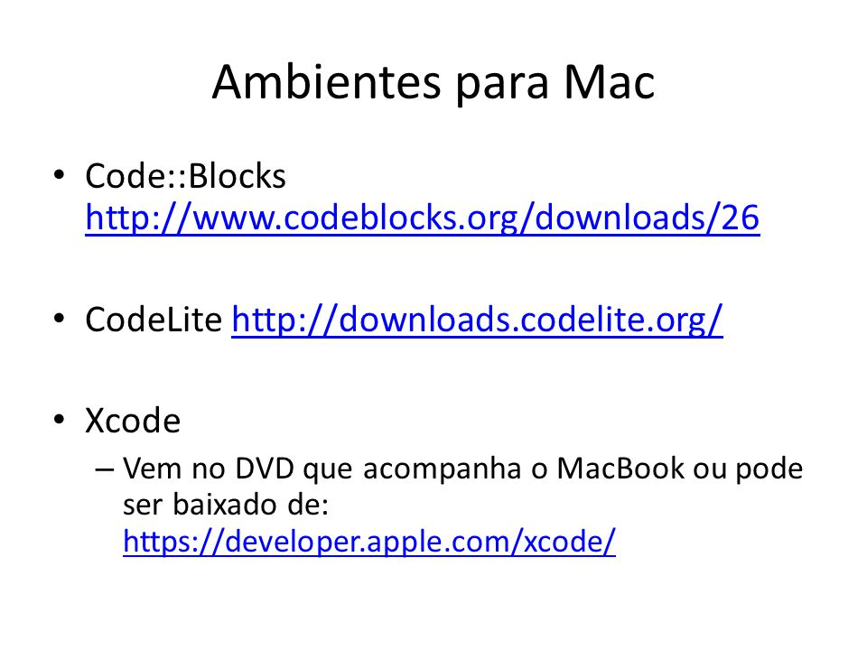 Ambientes para Mac Code::Blocks http://www.codeblocks.org/downloads/26