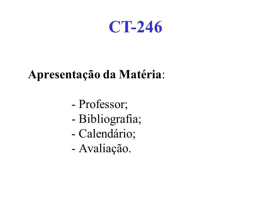 CT-246 Apresentação da Matéria: - Professor; - Bibliografia; - Calendário; - Avaliação.