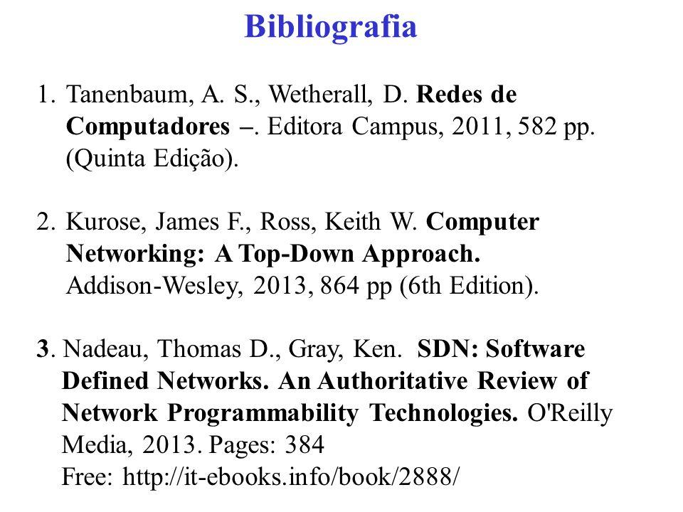 Bibliografia Tanenbaum, A. S., Wetherall, D. Redes de Computadores –. Editora Campus, 2011, 582 pp. (Quinta Edição).