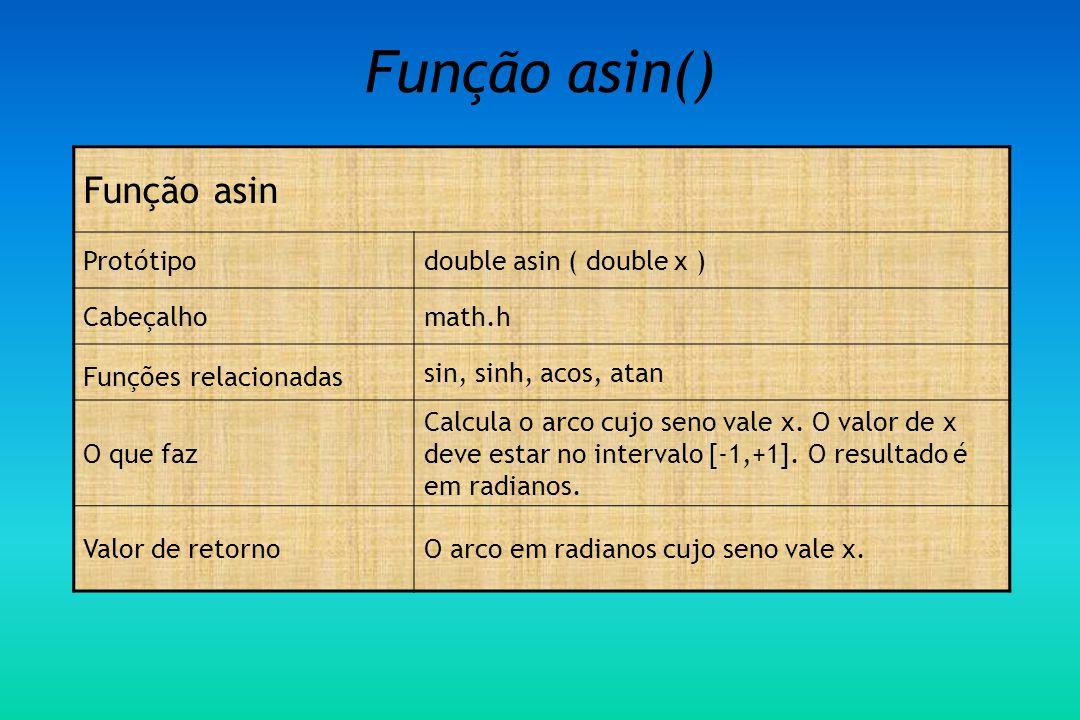 Função asin() Função asin Protótipo double asin ( double x ) Cabeçalho