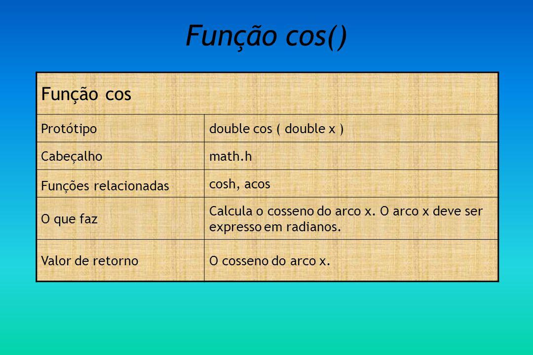 Função cos() Função cos Protótipo double cos ( double x ) Cabeçalho