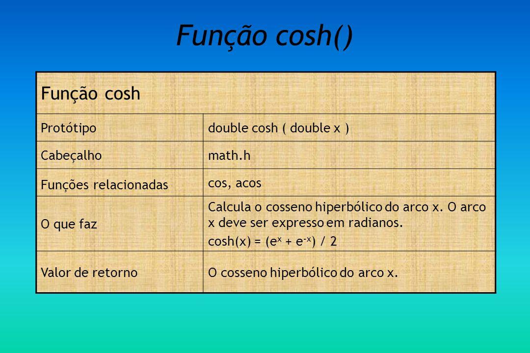Função cosh() Função cosh Protótipo double cosh ( double x ) Cabeçalho